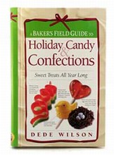 A Baker's Field Guide to Holiday Candy and Confections by Dede Wilson