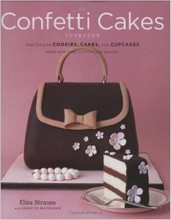 """""""The Confetti Cakes Cookbook: Spectacular Cookies, Cakes, and Cupcakes from New York City's Famed Bakery"""", par Elisa Strauss"""