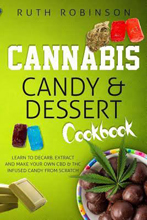 Cannabis Candy and Dessert Cookbook - Ruth Robinson