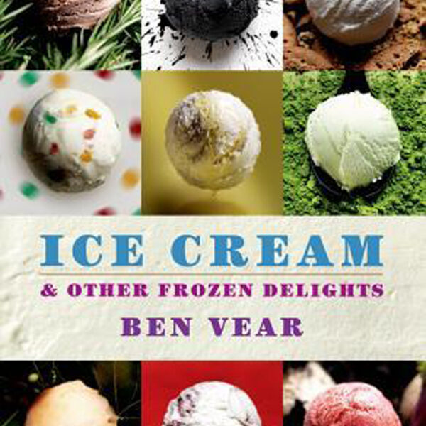 Ice Cream and Other Frozen Delights - Ben Vear